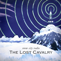 The Lost Cavalry: Snow City Radio